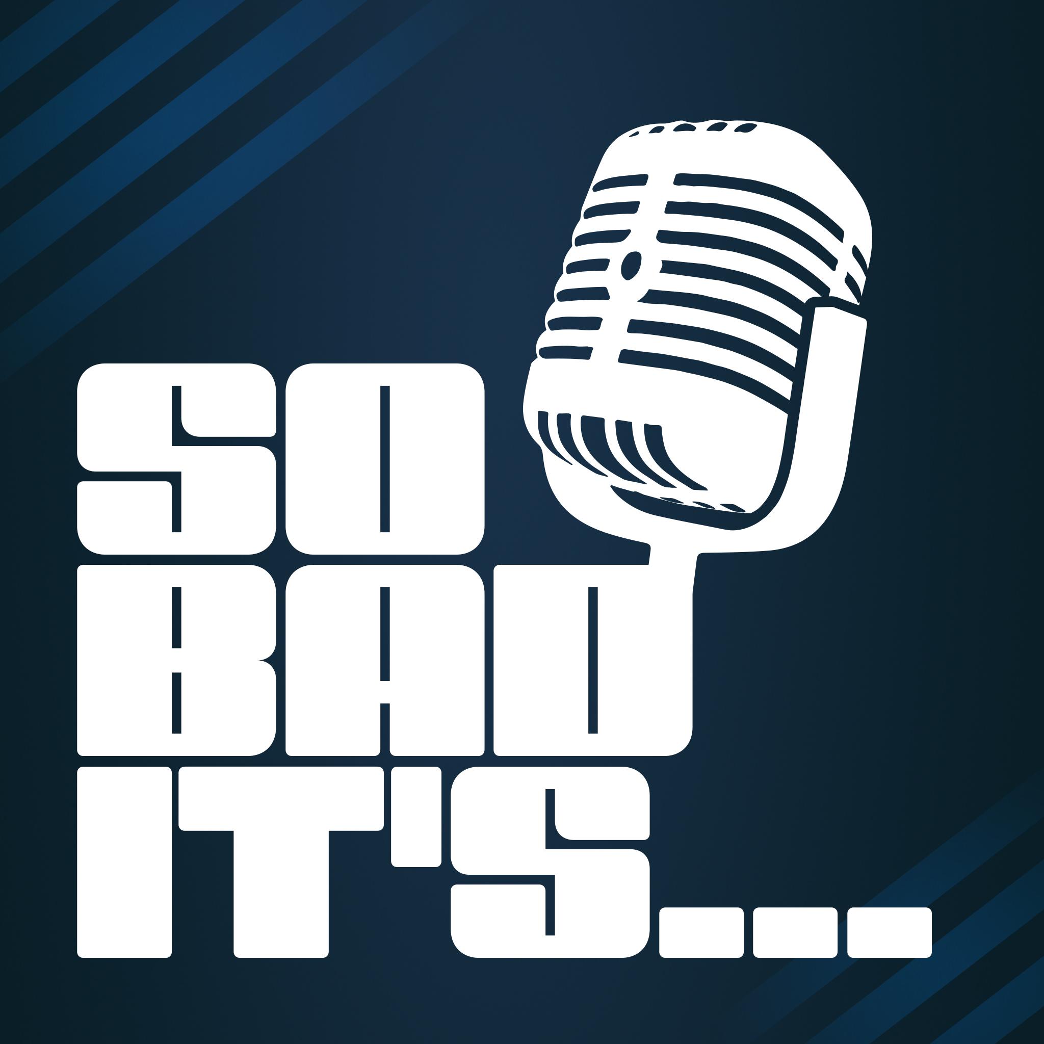 So Bad It's...
